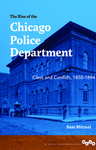 The Rise of the Chicago Police Department : Class and Conflict, 1850-1894 by Sam Mitrani